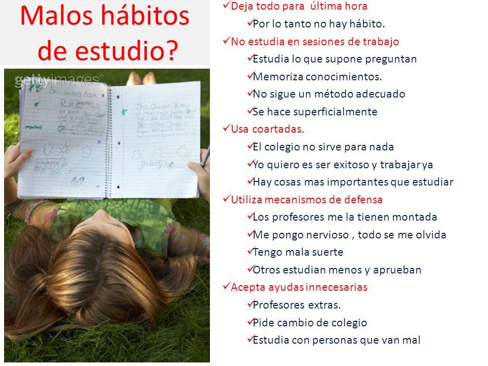 Malos hábitos de estudio.Deja todo para última hora Por lo tanto no hay hábito.