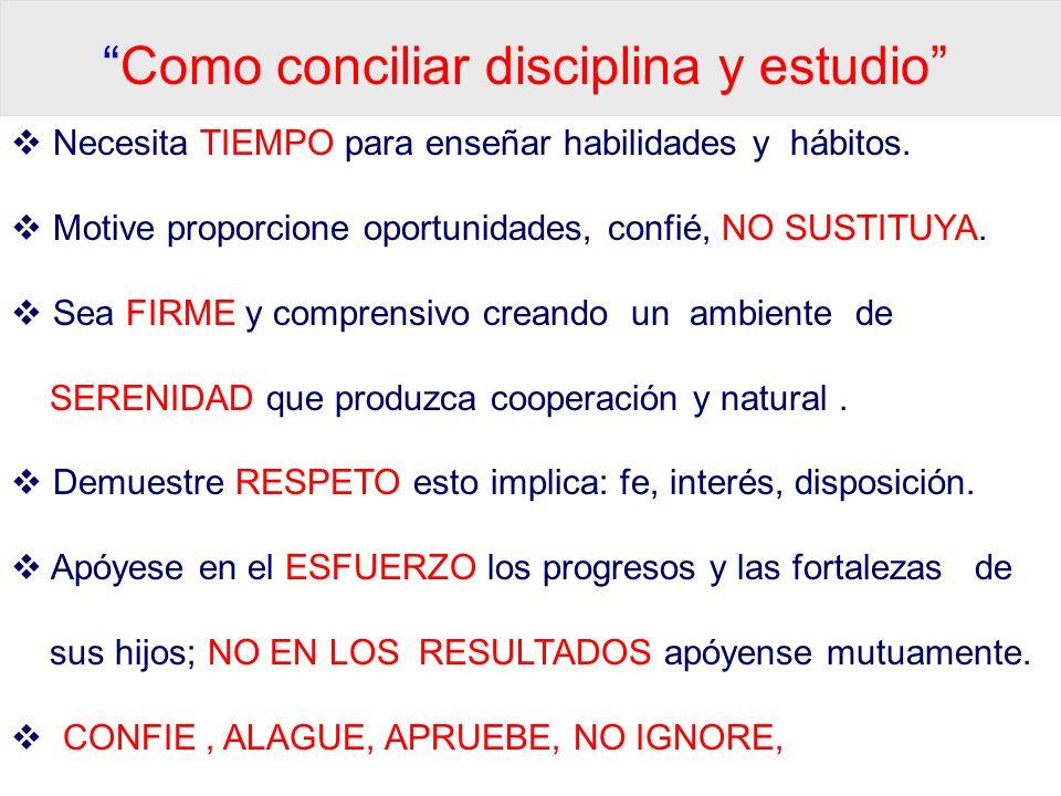 Como conciliar disciplina y estudio Necesita TIEMPO para enseñar habilidades y hábitos.