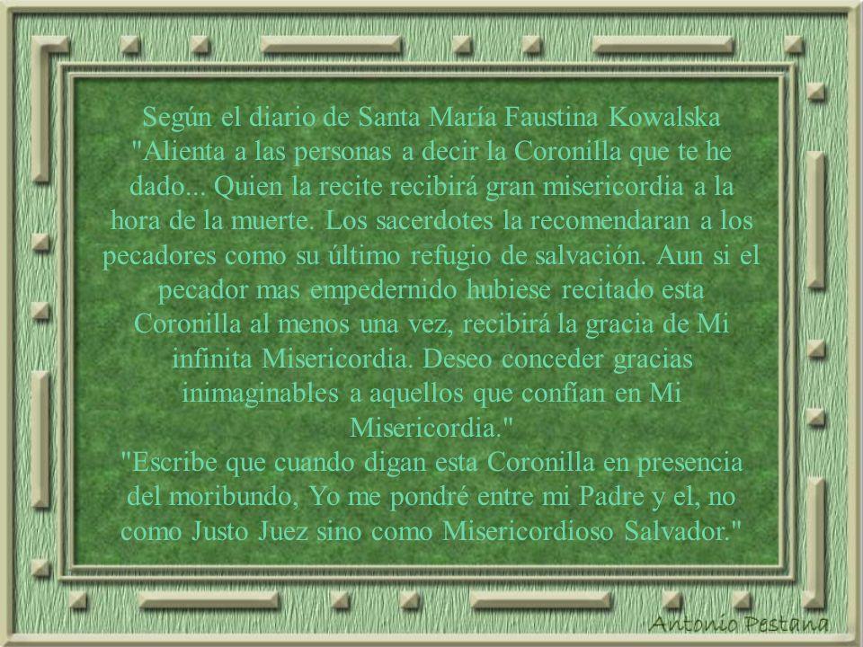 Según el diario de Santa María Faustina Kowalska Alienta a las personas a decir la Coronilla que te he dado...
