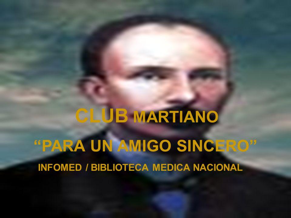 CLUB MARTIANO PARA UN AMIGO SINCERO INFOMED / BIBLIOTECA MEDICA NACIONAL