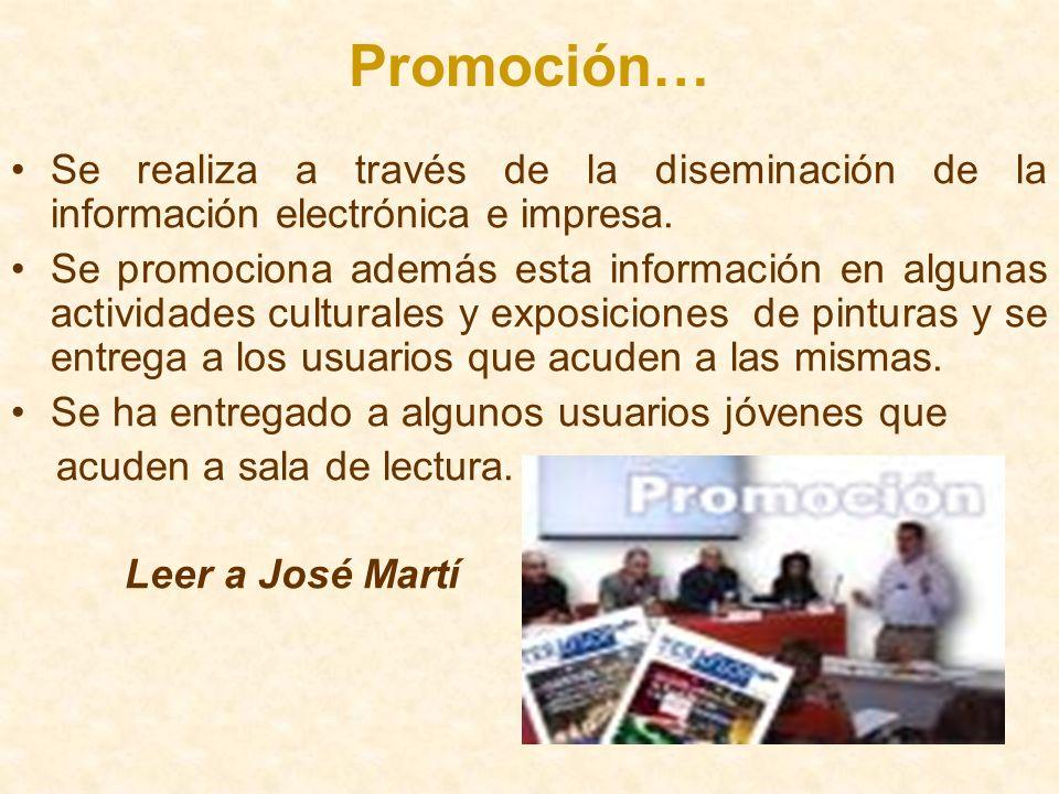 Promoción… Se realiza a través de la diseminación de la información electrónica e impresa. Se promociona además esta información en algunas actividade