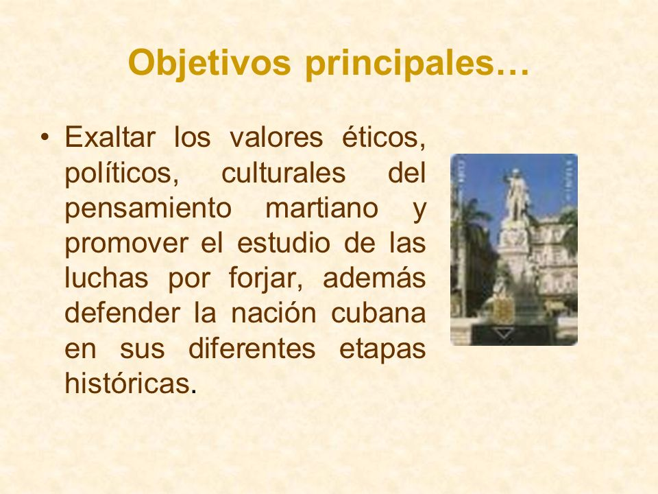 Objetivos principales… Exaltar los valores éticos, políticos, culturales del pensamiento martiano y promover el estudio de las luchas por forjar, adem