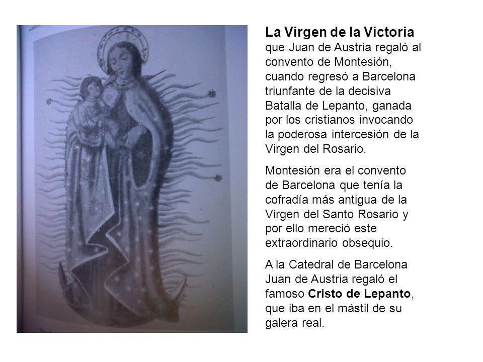 La Virgen de la Victoria que Juan de Austria regaló al convento de Montesión, cuando regresó a Barcelona triunfante de la decisiva Batalla de Lepanto,