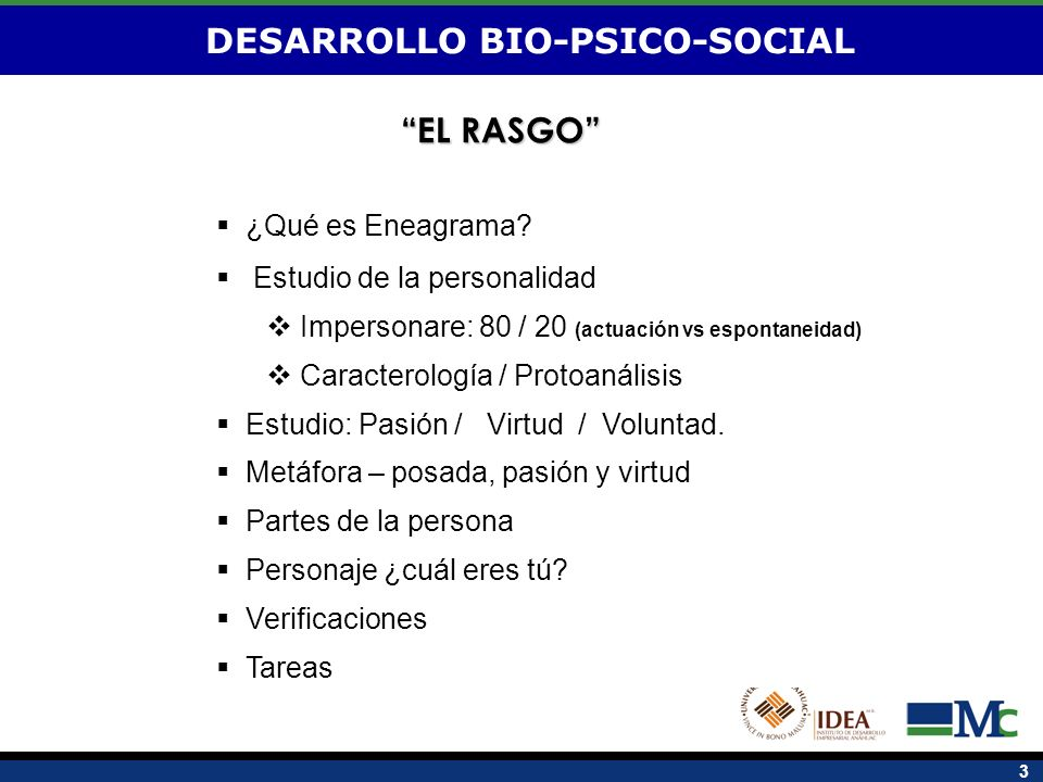 3 DESARROLLO BIO-PSICO-SOCIAL ¿Qué es Eneagrama? Estudio de la personalidad Impersonare: 80 / 20 (actuación vs espontaneidad) Caracterología / Protoan