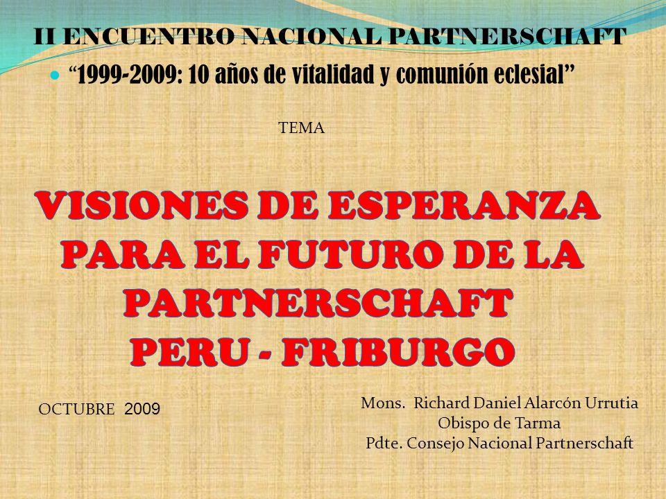 1999-2009: 10 años de vitalidad y comunión eclesial II ENCUENTRO NACIONAL PARTNERSCHAFT TEMA OCTUBRE 2009 Mons. Richard Daniel Alarcón Urrutia Obispo