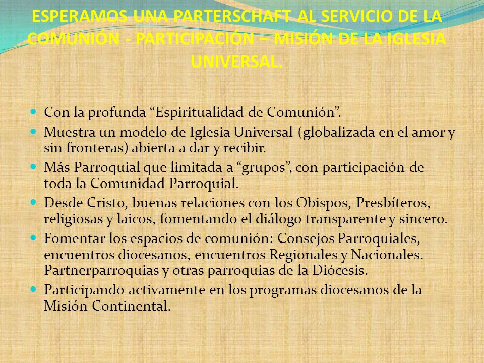 ESPERAMOS UNA PARTERSCHAFT AL SERVICIO DE LA COMUNIÓN - PARTICIPACIÓN – MISIÓN DE LA IGLESIA UNIVERSAL. Con la profunda Espiritualidad de Comunión. Mu