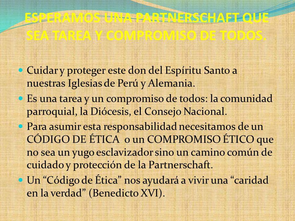 ESPERAMOS UNA PARTNERSCHAFT QUE SEA TAREA Y COMPROMISO DE TODOS. Cuidar y proteger este don del Espíritu Santo a nuestras Iglesias de Perú y Alemania.