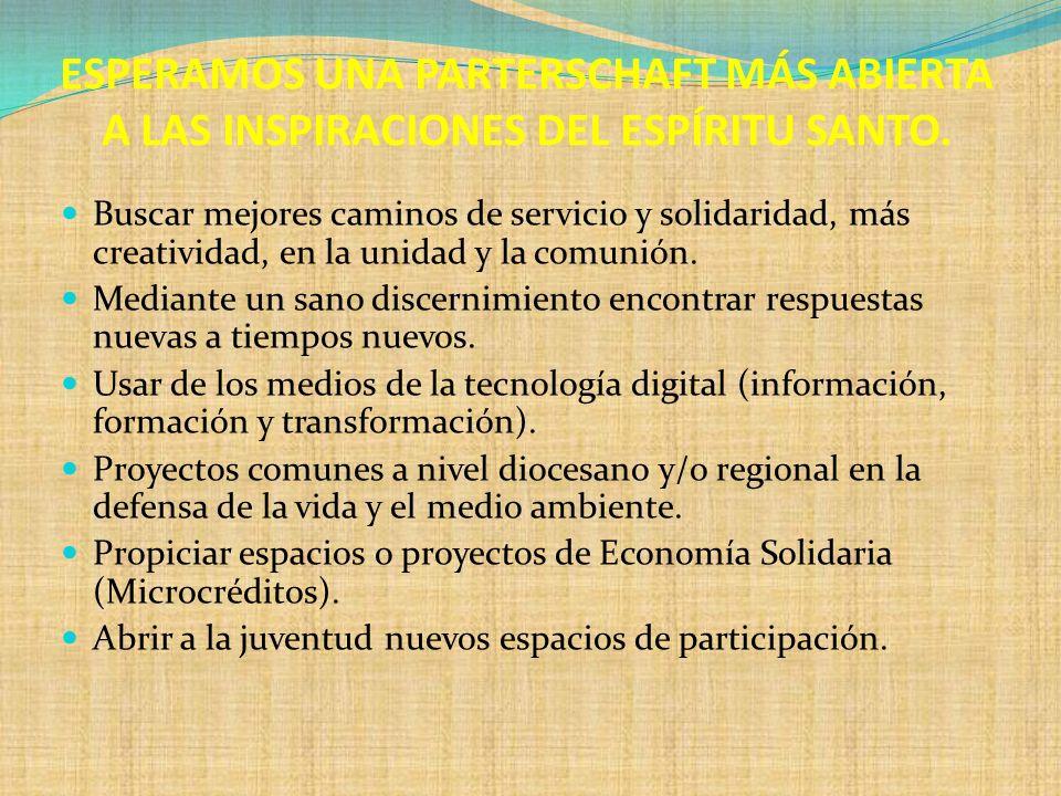 ESPERAMOS UNA PARTERSCHAFT MÁS ABIERTA A LAS INSPIRACIONES DEL ESPÍRITU SANTO. Buscar mejores caminos de servicio y solidaridad, más creatividad, en l