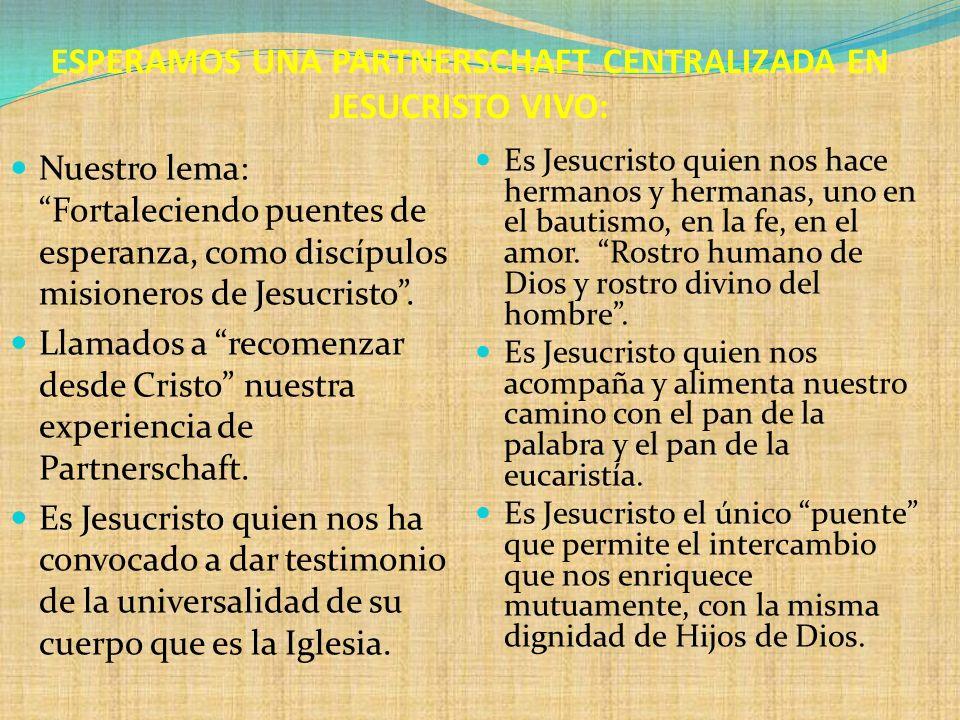 ESPERAMOS UNA PARTNERSCHAFT CENTRALIZADA EN JESUCRISTO VIVO: Nuestro lema: Fortaleciendo puentes de esperanza, como discípulos misioneros de Jesucrist