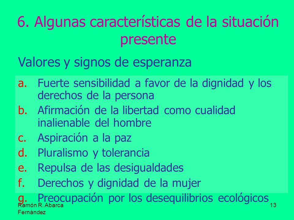 Ramón R. Abarca Fernández 13 6. Algunas características de la situación presente Valores y signos de esperanza a.Fuerte sensibilidad a favor de la dig