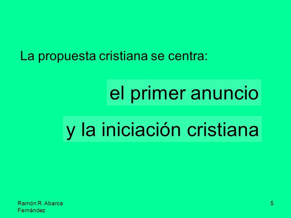 Ramón R. Abarca Fernández 5 La propuesta cristiana se centra: el primer anuncio y la iniciación cristiana