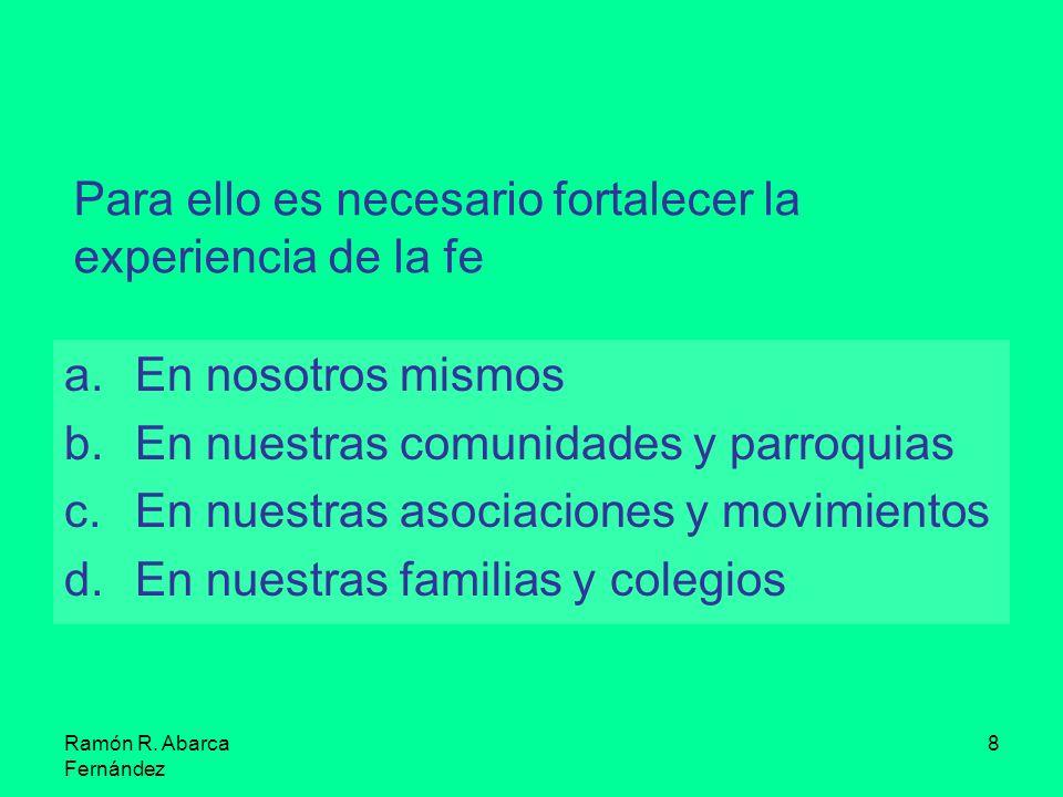 Ramón R. Abarca Fernández 8 a.En nosotros mismos b.En nuestras comunidades y parroquias c.En nuestras asociaciones y movimientos d.En nuestras familia