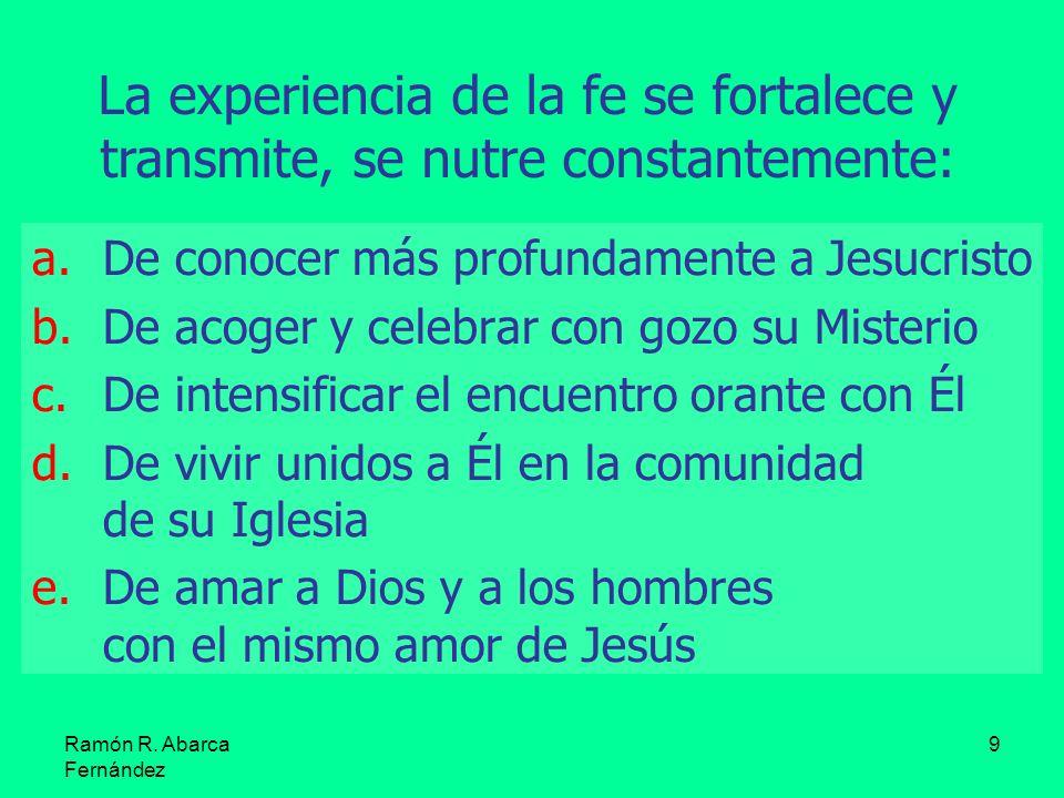 Ramón R. Abarca Fernández 9 a.De conocer más profundamente a Jesucristo b.De acoger y celebrar con gozo su Misterio c.De intensificar el encuentro ora