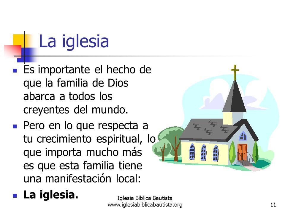 La iglesia Es importante el hecho de que la familia de Dios abarca a todos los creyentes del mundo. Pero en lo que respecta a tu crecimiento espiritua