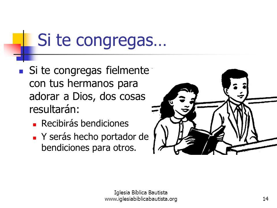 Si te congregas… Si te congregas fielmente con tus hermanos para adorar a Dios, dos cosas resultarán: Recibirás bendiciones Y serás hecho portador de