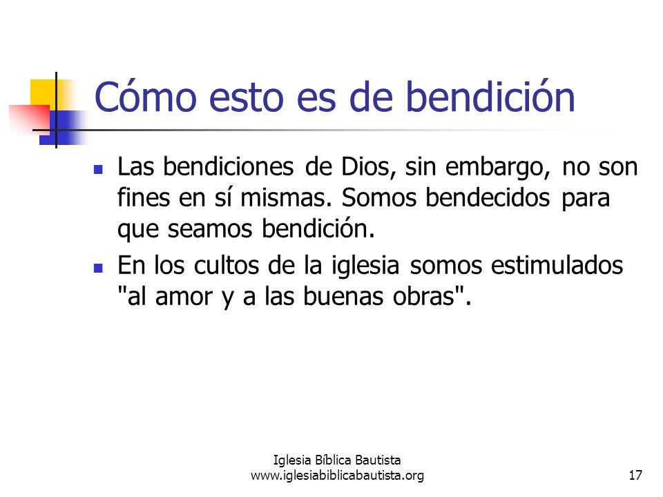 Cómo esto es de bendición Las bendiciones de Dios, sin embargo, no son fines en sí mismas. Somos bendecidos para que seamos bendición. En los cultos d