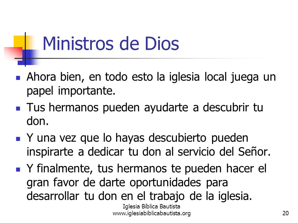 Ministros de Dios Ahora bien, en todo esto la iglesia local juega un papel importante. Tus hermanos pueden ayudarte a descubrir tu don. Y una vez que
