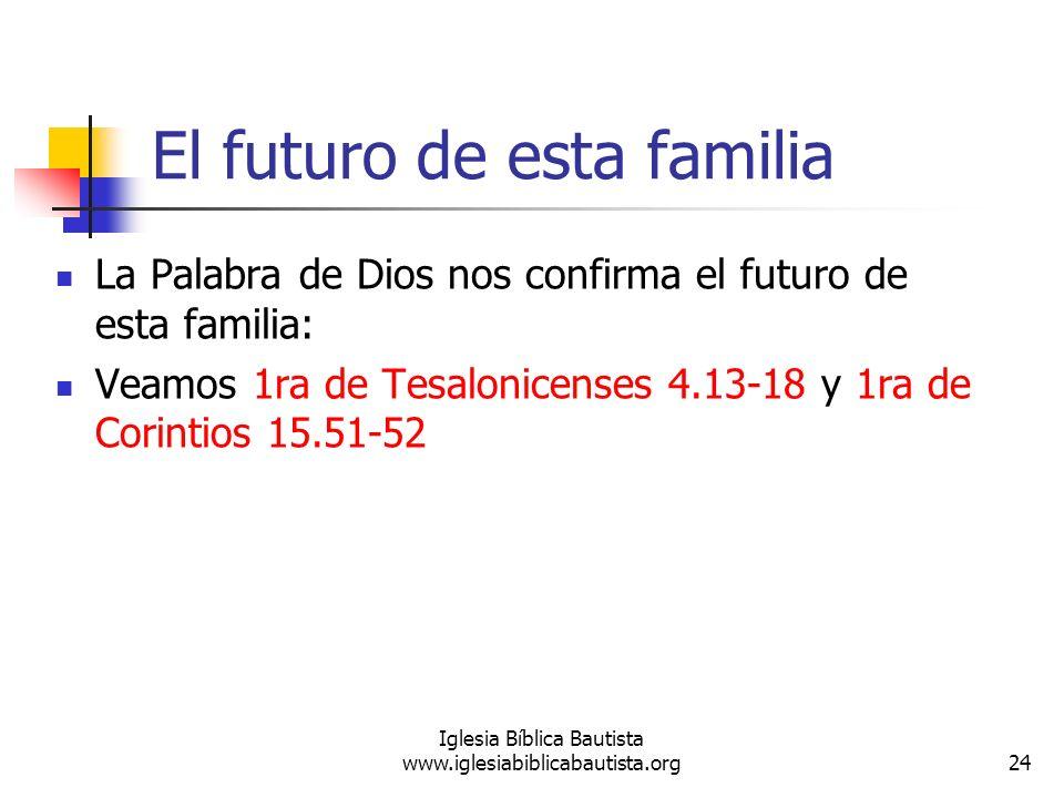 El futuro de esta familia La Palabra de Dios nos confirma el futuro de esta familia: Veamos 1ra de Tesalonicenses 4.13-18 y 1ra de Corintios 15.51-52