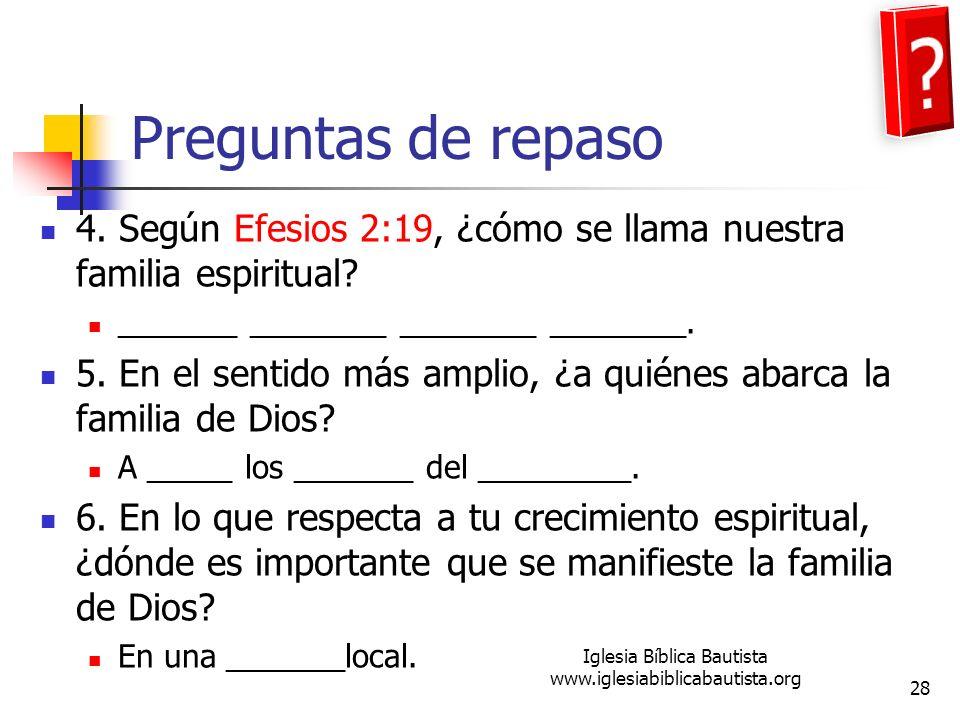 Preguntas de repaso 4. Según Efesios 2:19, ¿cómo se llama nuestra familia espiritual? _______ ________ ________ ________. 5. En el sentido más amplio,