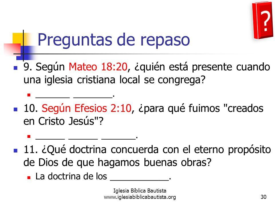 Preguntas de repaso 9. Según Mateo 18:20, ¿quién está presente cuando una iglesia cristiana local se congrega? _______ ________. 10. Según Efesios 2:1