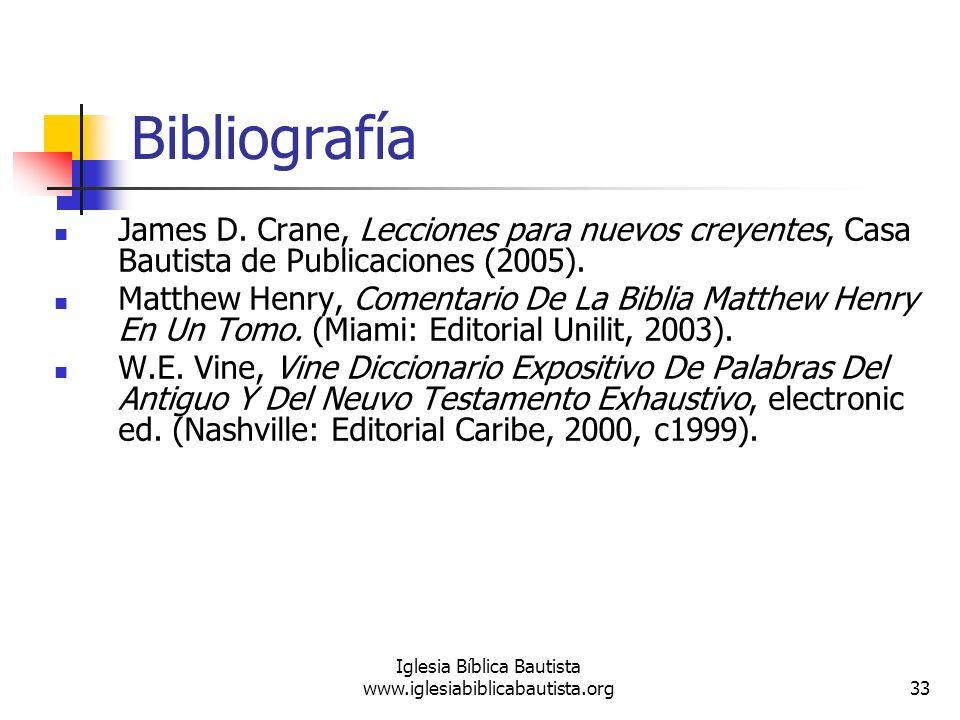 33 Iglesia Bíblica Bautista www.iglesiabiblicabautista.org Bibliografía James D. Crane, Lecciones para nuevos creyentes, Casa Bautista de Publicacione