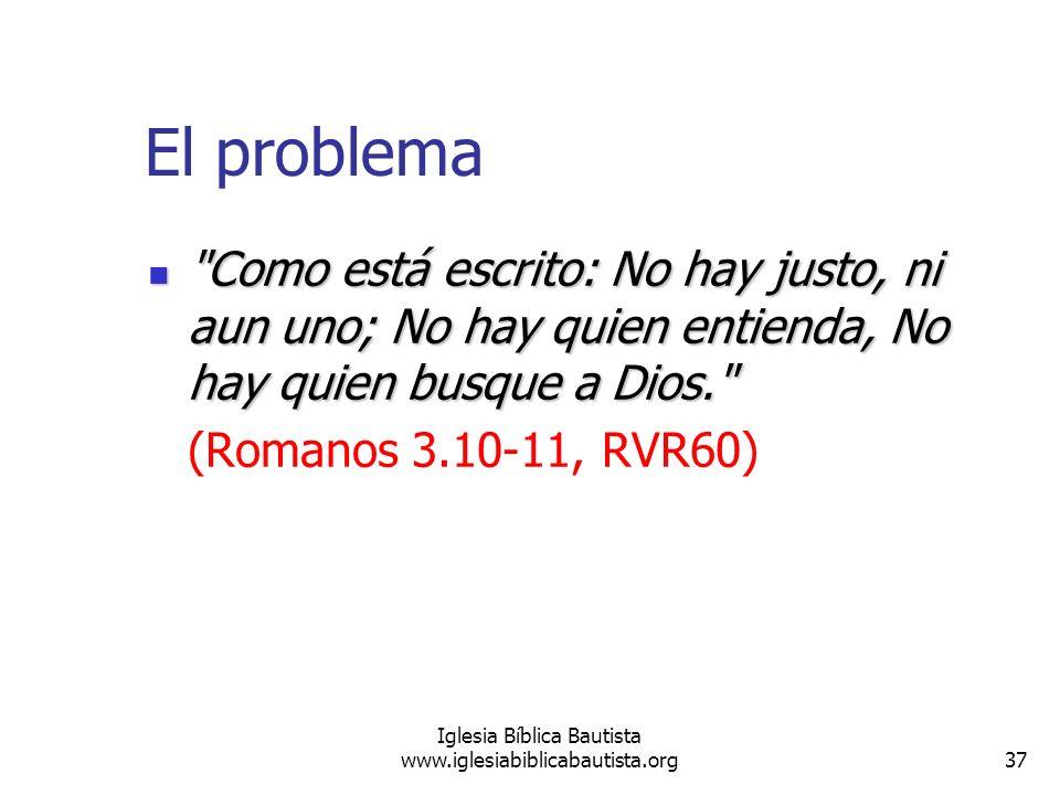 37 Iglesia Bíblica Bautista www.iglesiabiblicabautista.org El problema