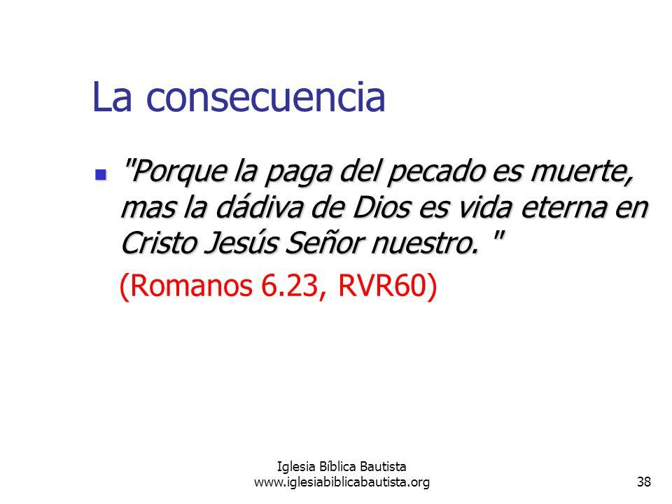 38 Iglesia Bíblica Bautista www.iglesiabiblicabautista.org La consecuencia