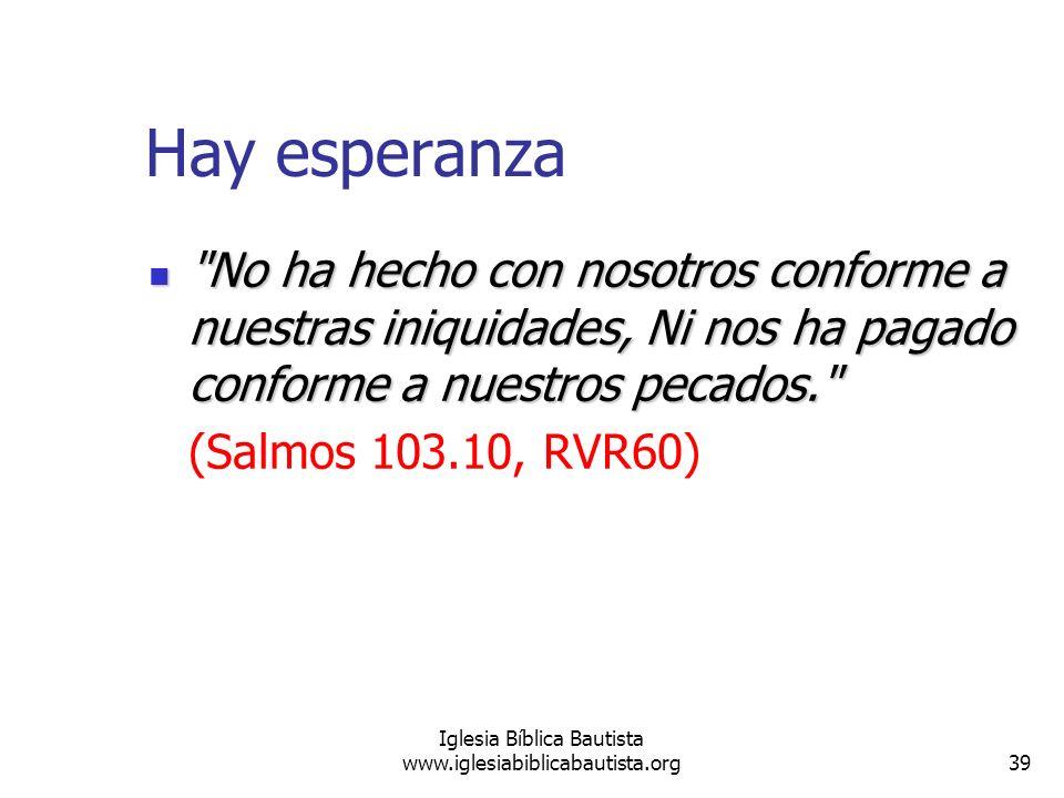 39 Iglesia Bíblica Bautista www.iglesiabiblicabautista.org Hay esperanza