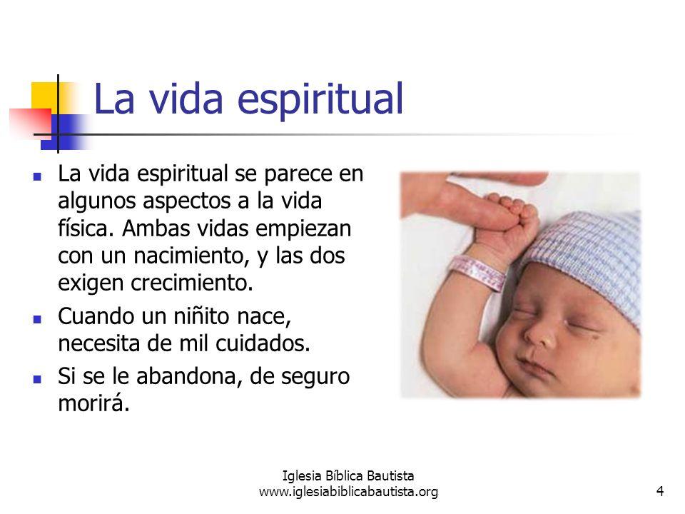 La vida espiritual La vida espiritual se parece en algunos aspectos a la vida física. Ambas vidas empiezan con un nacimiento, y las dos exigen crecimi