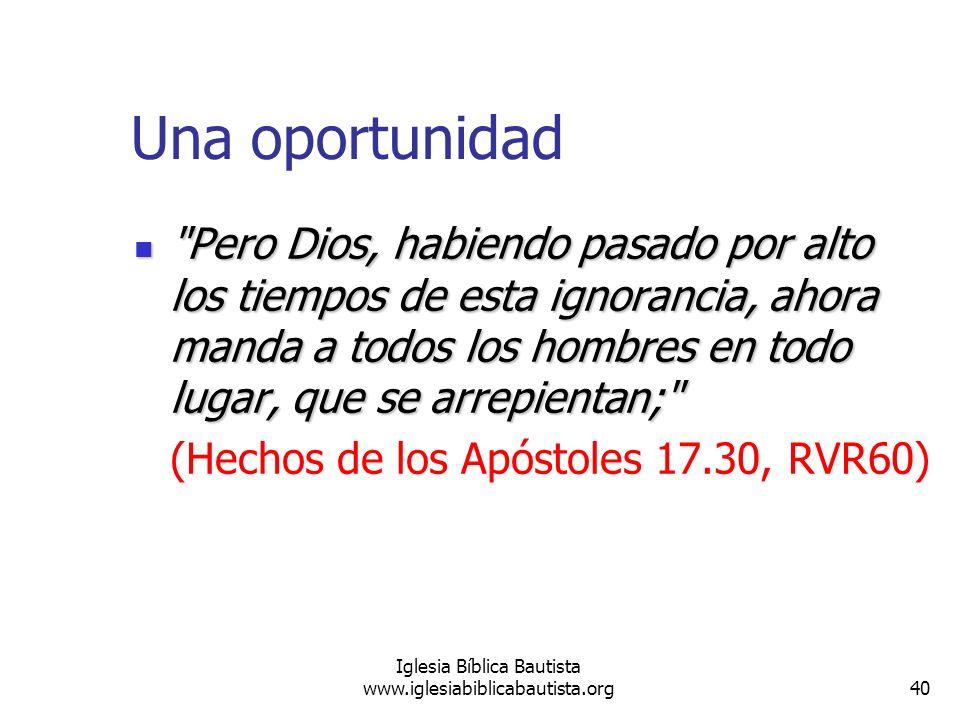 40 Iglesia Bíblica Bautista www.iglesiabiblicabautista.org Una oportunidad