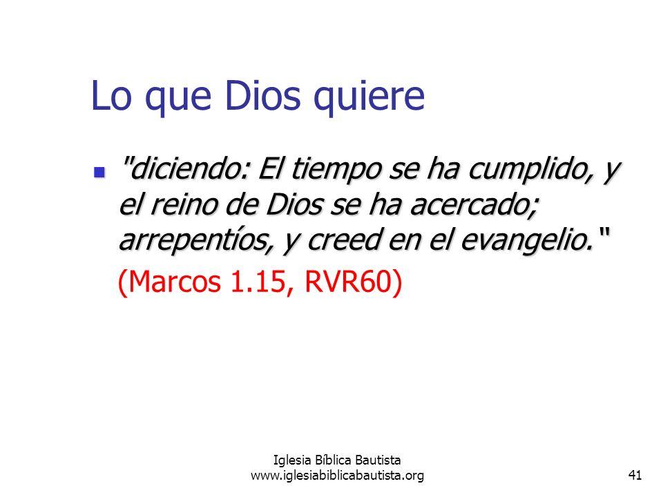 41 Iglesia Bíblica Bautista www.iglesiabiblicabautista.org Lo que Dios quiere