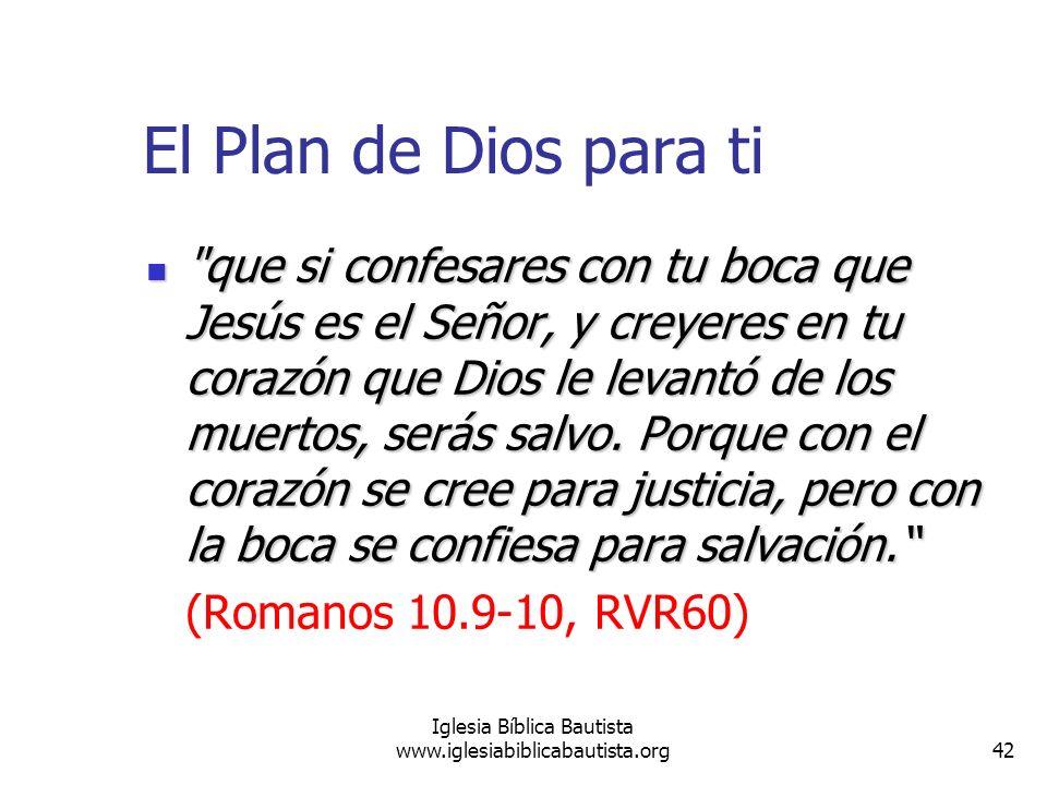42 Iglesia Bíblica Bautista www.iglesiabiblicabautista.org El Plan de Dios para ti