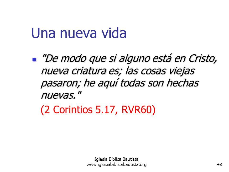 43 Iglesia Bíblica Bautista www.iglesiabiblicabautista.org Una nueva vida