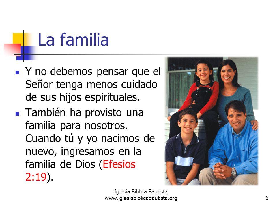 La familia Y no debemos pensar que el Señor tenga menos cuidado de sus hijos espirituales. También ha provisto una familia para nosotros. Cuando tú y
