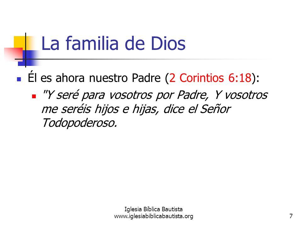 La familia de Dios Él es ahora nuestro Padre (2 Corintios 6:18):