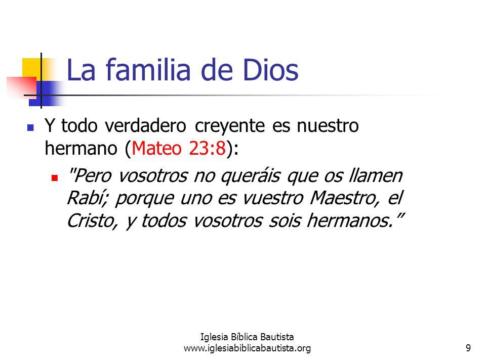 La familia de Dios Y todo verdadero creyente es nuestro hermano (Mateo 23:8):