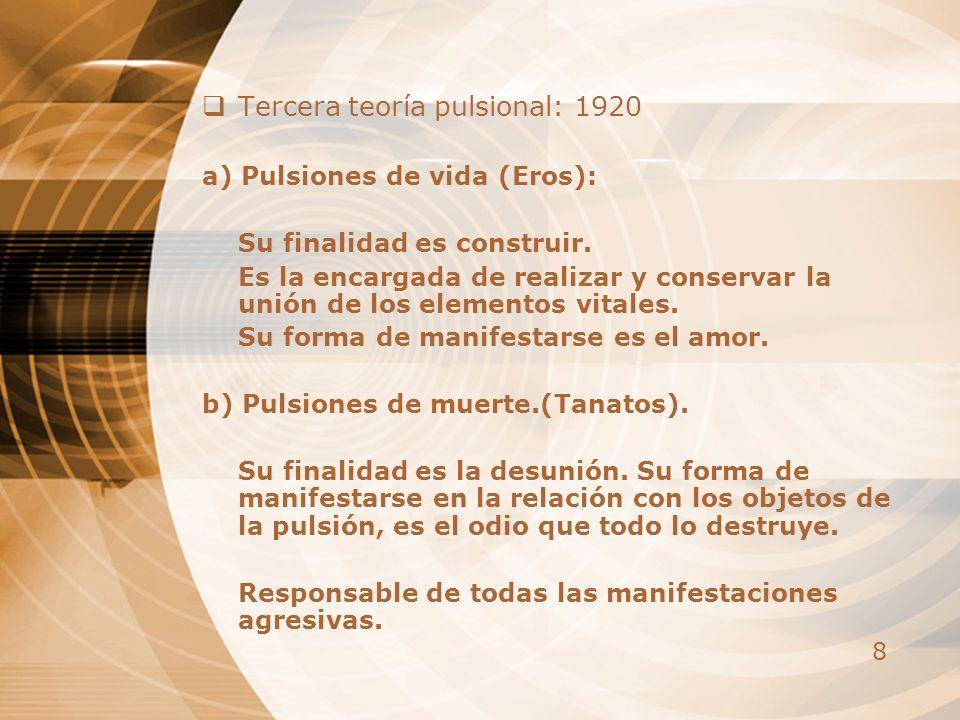 8 Tercera teoría pulsional: 1920 a) Pulsiones de vida (Eros): Su finalidad es construir. Es la encargada de realizar y conservar la unión de los eleme
