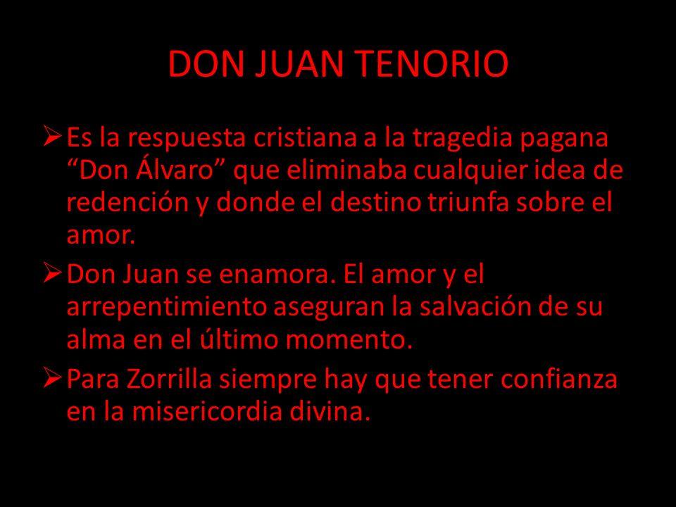 DON JUAN TENORIO Es la respuesta cristiana a la tragedia pagana Don Álvaro que eliminaba cualquier idea de redención y donde el destino triunfa sobre