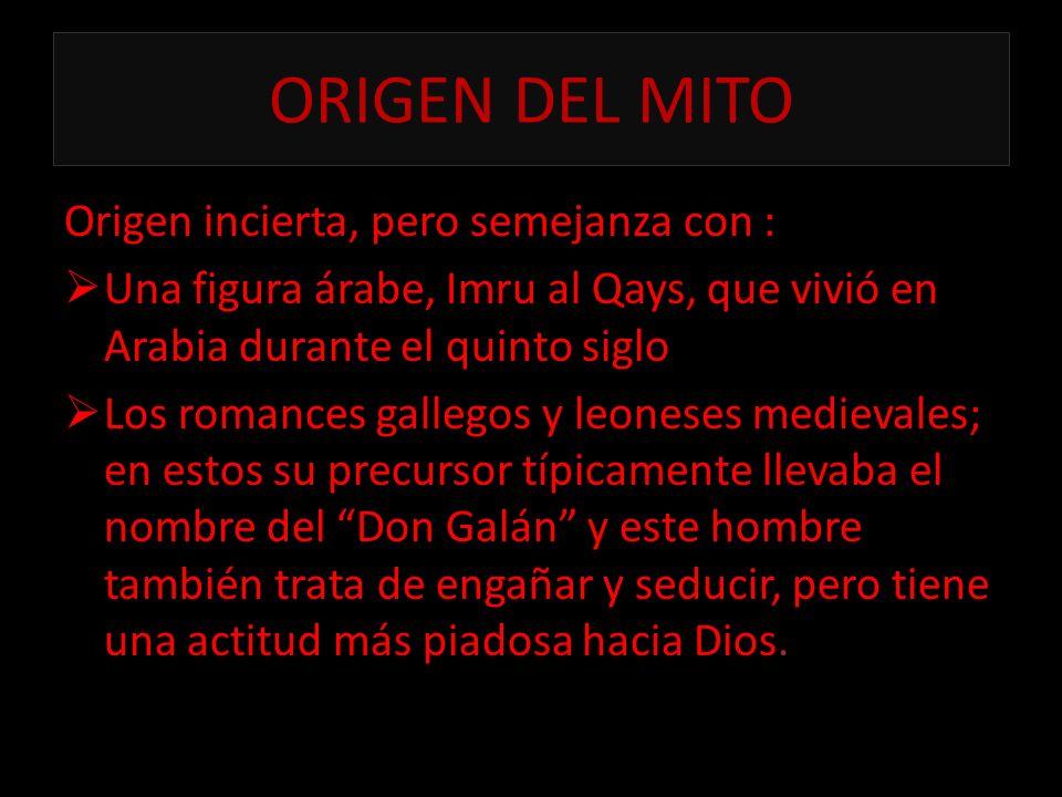 ORIGEN DEL MITO Origen incierta, pero semejanza con : Una figura árabe, Imru al Qays, que vivió en Arabia durante el quinto siglo Los romances gallego