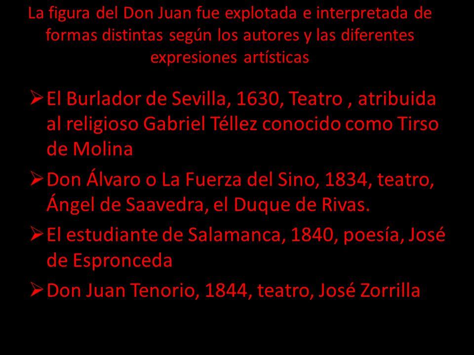 La figura del Don Juan fue explotada e interpretada de formas distintas según los autores y las diferentes expresiones artísticas El Burlador de Sevil