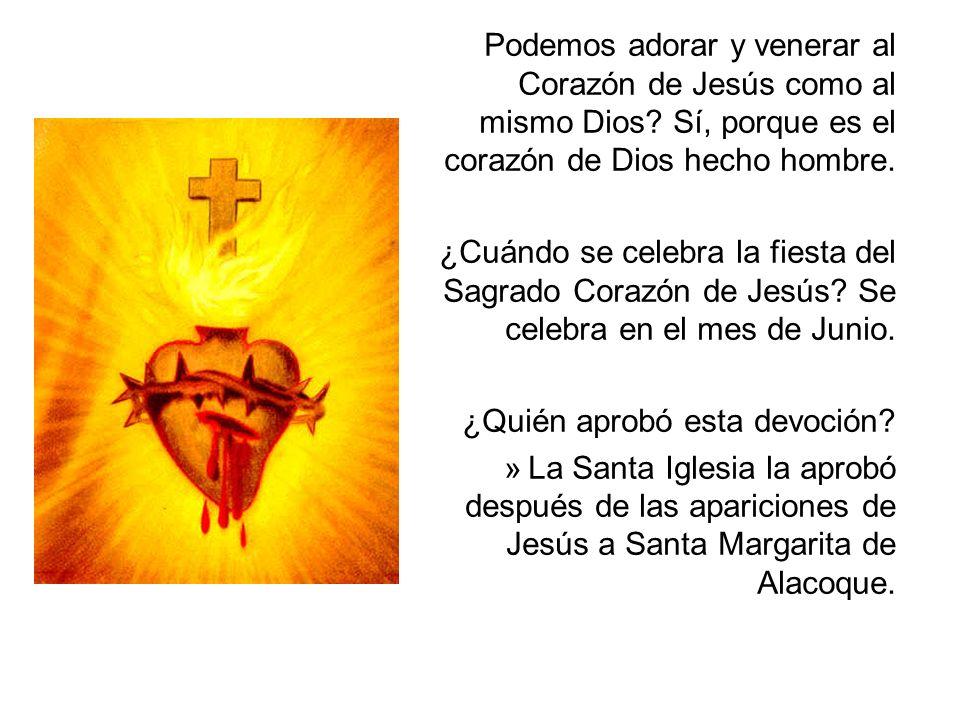 Podemos adorar y venerar al Corazón de Jesús como al mismo Dios? Sí, porque es el corazón de Dios hecho hombre. ¿Cuándo se celebra la fiesta del Sagra