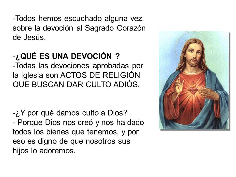 -Todos hemos escuchado alguna vez, sobre la devoción al Sagrado Corazón de Jesús. -¿QUÉ ES UNA DEVOCIÓN ? -Todas las devociones aprobadas por la Igles