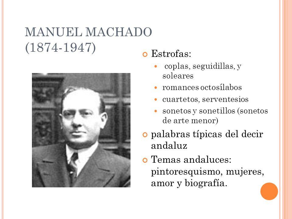 MANUEL MACHADO (1874-1947) Estrofas: coplas, seguidillas, y soleares romances octosílabos cuartetos, serventesios sonetos y sonetillos (sonetos de art