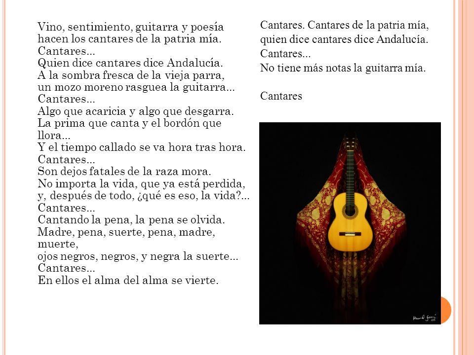 Vino, sentimiento, guitarra y poesía hacen los cantares de la patria mía. Cantares... Quien dice cantares dice Andalucía. A la sombra fresca de la vie