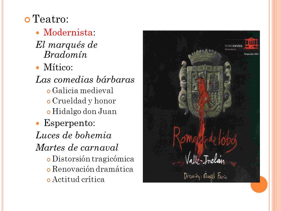 Teatro: Modernista: El marqués de Bradomín Mítico: Las comedias bárbaras Galicia medieval Crueldad y honor Hidalgo don Juan Esperpento: Luces de bohem