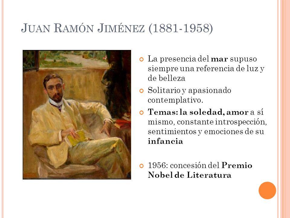 J UAN R AMÓN J IMÉNEZ (1881-1958) La presencia del mar supuso siempre una referencia de luz y de belleza Solitario y apasionado contemplativo. Temas: