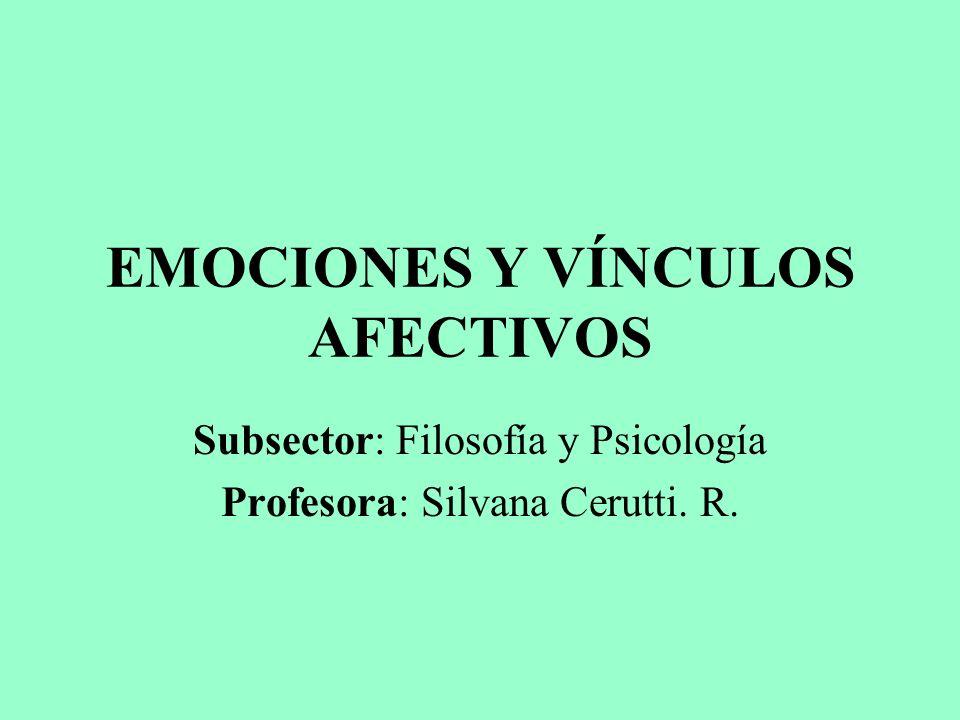 EMOCIONES Y VÍNCULOS AFECTIVOS Subsector: Filosofía y Psicología Profesora: Silvana Cerutti. R.