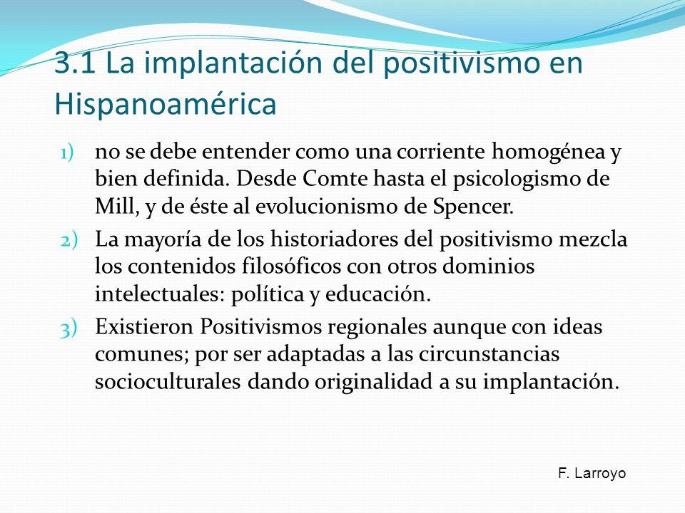 3.1 La implantación del positivismo en Hispanoamérica 1) no se debe entender como una corriente homogénea y bien definida. Desde Comte hasta el psicol