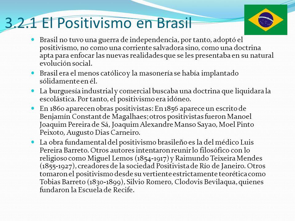 3.2.1 El Positivismo en Brasil Brasil no tuvo una guerra de independencia, por tanto, adoptó el positivismo, no como una corriente salvadora sino, com