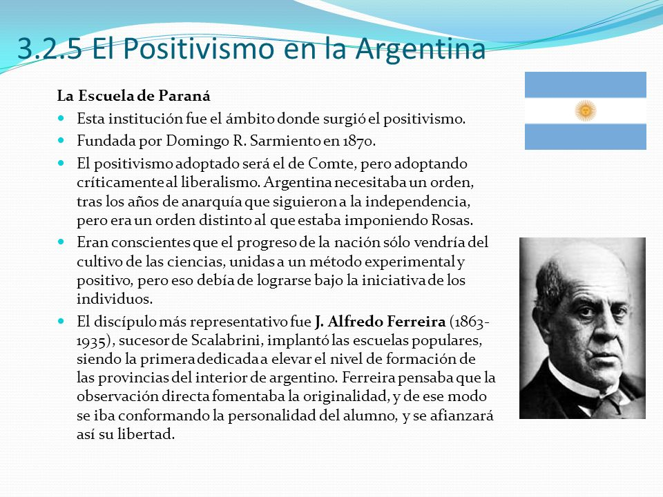 3.2.5 El Positivismo en la Argentina La Escuela de Paraná Esta institución fue el ámbito donde surgió el positivismo. Fundada por Domingo R. Sarmiento